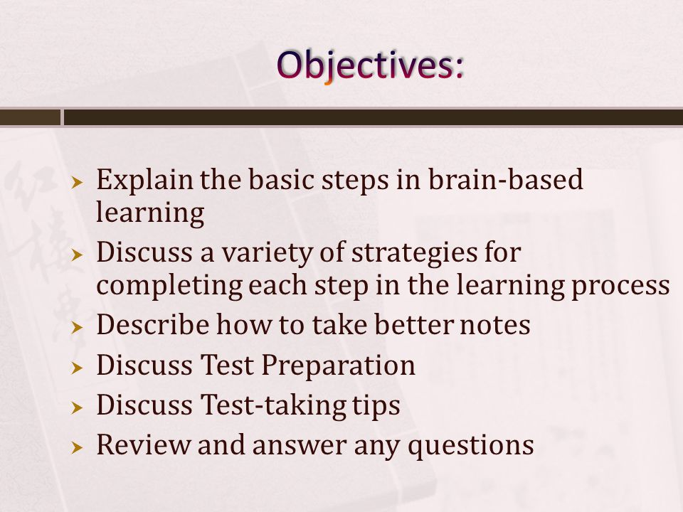 The Basic Steps in Learning: Review As you rehearse, review, or practice what you have learned the synapses in your brain become stronger Practice… including making mistakes is an important component of learning When you review, dont just look over information, but test yourself to get feedback do you really know the information?