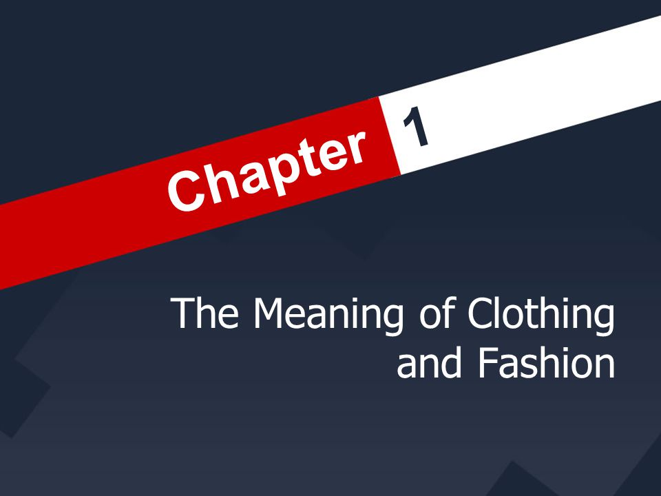 1 The Meaning of Clothing and Fashion Chapter