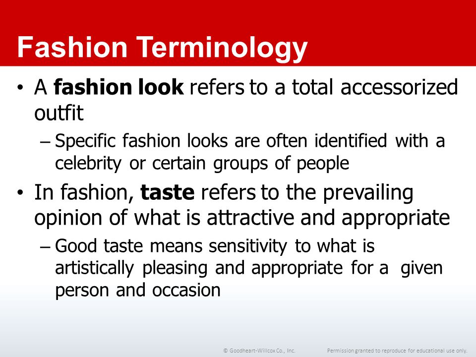 Permission granted to reproduce for educational use only.© Goodheart-Willcox Co., Inc. Fashion Terminology A fashion look refers to a total accessoriz