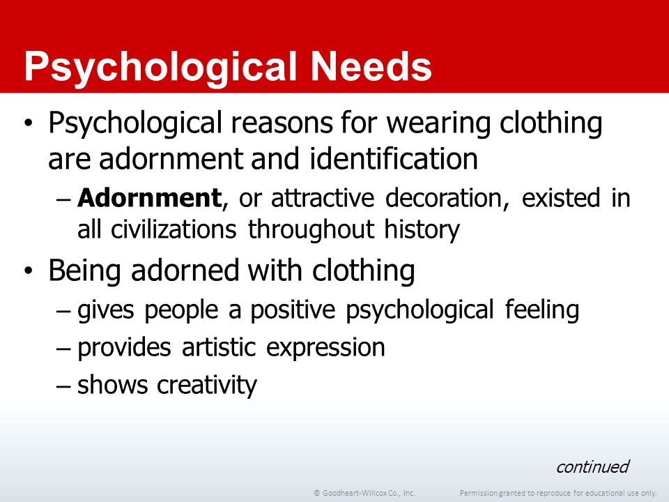 Permission granted to reproduce for educational use only.© Goodheart-Willcox Co., Inc. Psychological Needs Psychological reasons for wearing clothing