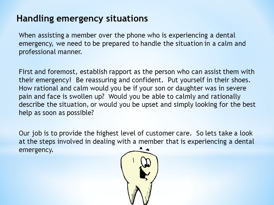 When assisting a member over the phone who is experiencing a dental emergency, we need to be prepared to handle the situation in a calm and professional manner.