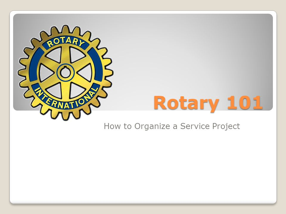 Rotary 101 How to Organize a Service Project