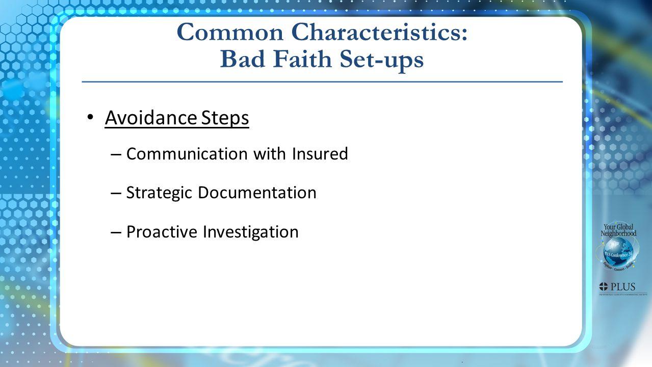 . Avoidance Steps – Communication with Insured – Strategic Documentation – Proactive Investigation Common Characteristics: Bad Faith Set-ups