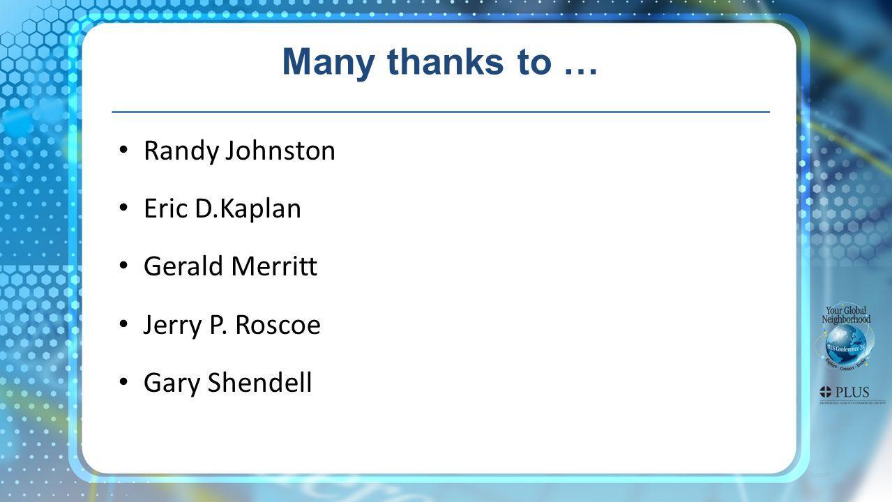 Many thanks to … Randy Johnston Eric D.Kaplan Gerald Merritt Jerry P. Roscoe Gary Shendell