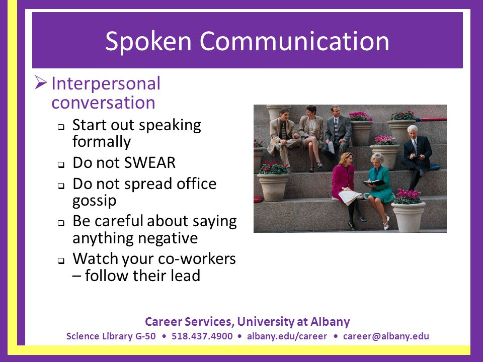 Career Services, University at Albany Science Library G-50 518.437.4900 albany.edu/career career@albany.edu Spoken Communication Interpersonal convers