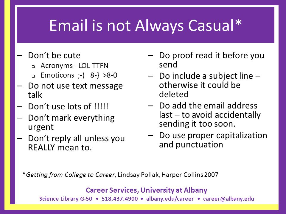 Career Services, University at Albany Science Library G-50 518.437.4900 albany.edu/career career@albany.edu Email is not Always Casual* –Dont be cute