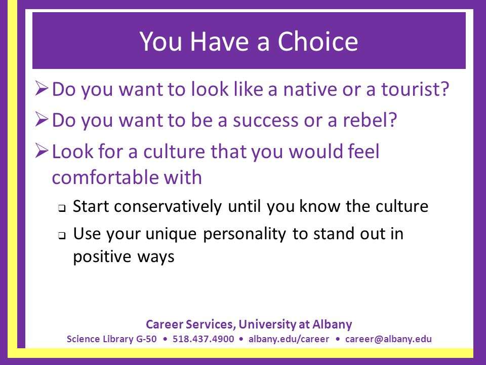 Career Services, University at Albany Science Library G-50 518.437.4900 albany.edu/career career@albany.edu You Have a Choice Do you want to look like