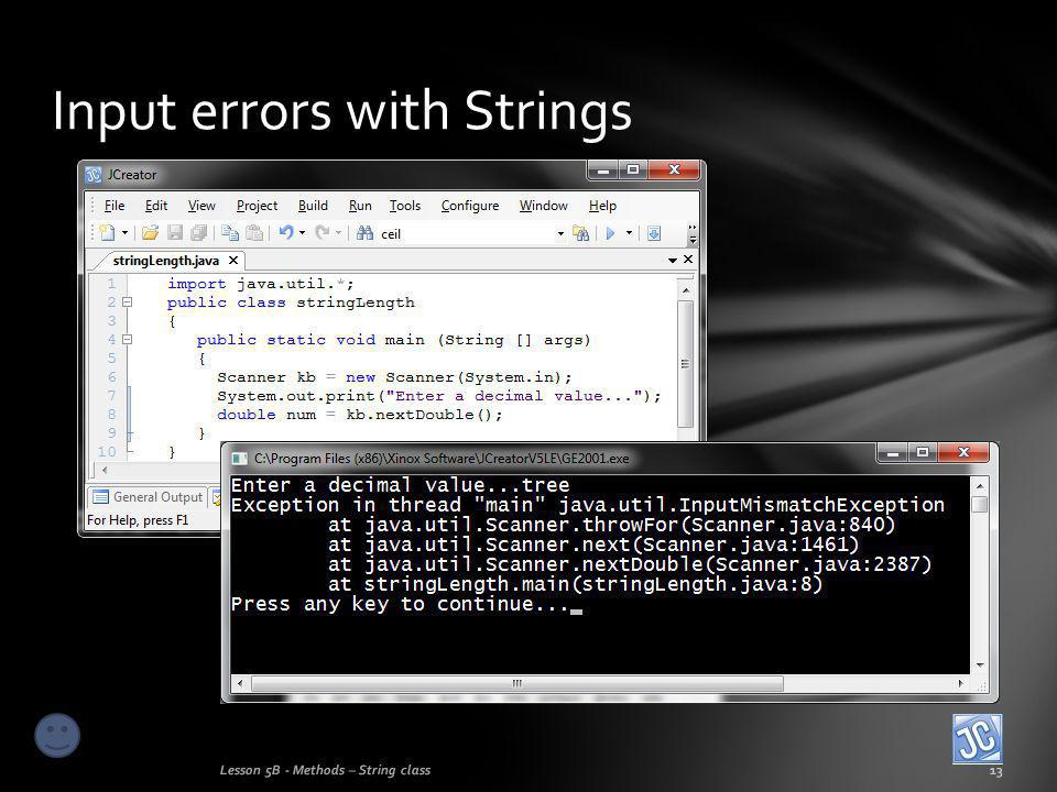 Input errors with Strings Lesson 5B - Methods – String class13
