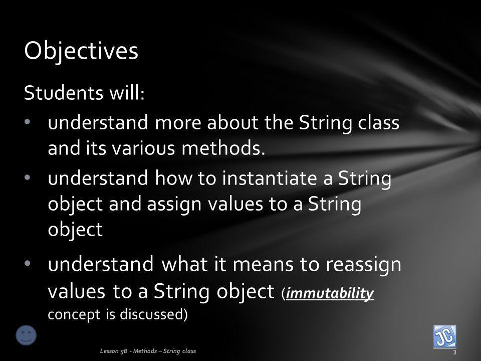 Students will: understand more about the String class and its various methods.
