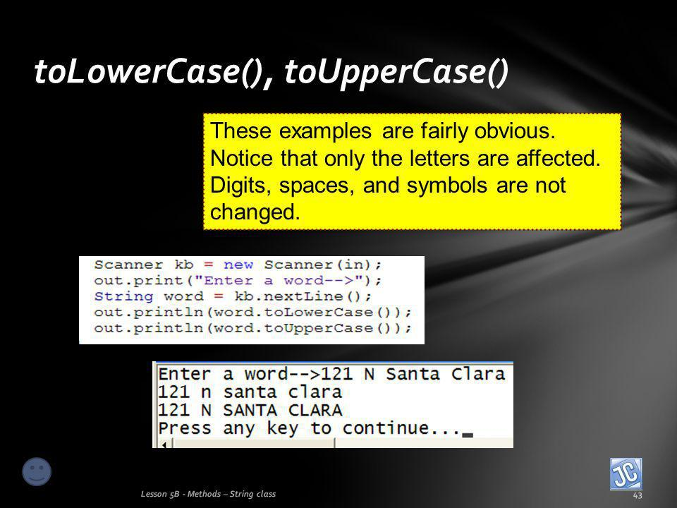 toLowerCase(), toUpperCase() Lesson 5B - Methods – String class43 These examples are fairly obvious.