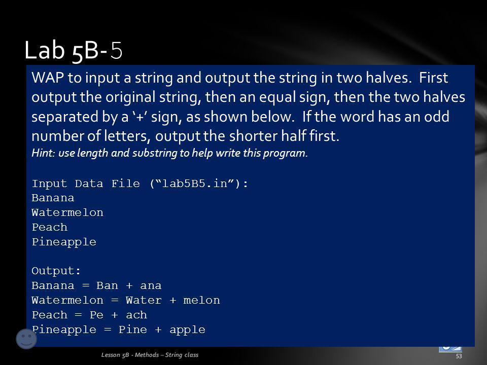 Lab 5B- 5 Lesson 5B - Methods – String class53 WAP to input a string and output the string in two halves.