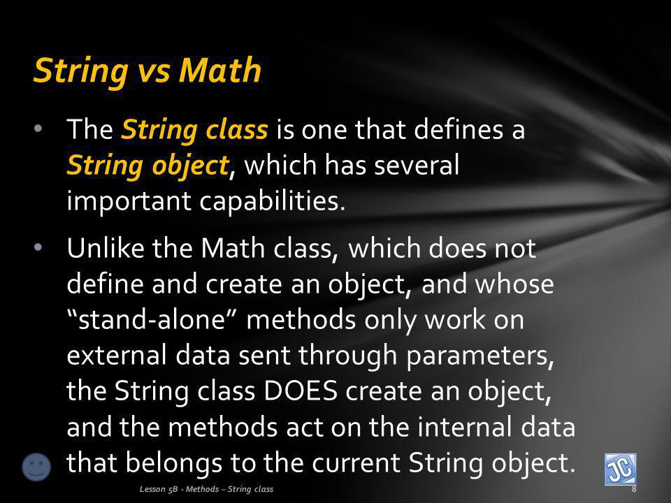 The String class is one that defines a String object, which has several important capabilities.