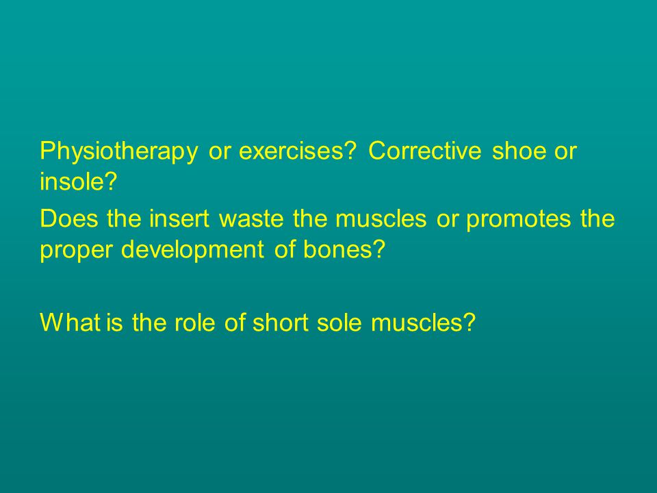 Physiotherapy or exercises. Corrective shoe or insole.