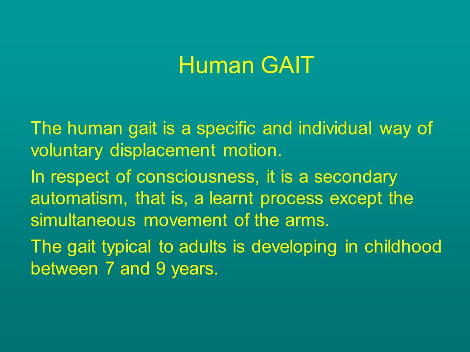 Human GAIT The human gait is a specific and individual way of voluntary displacement motion.
