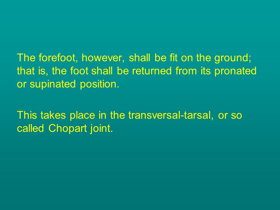 The forefoot, however, shall be fit on the ground; that is, the foot shall be returned from its pronated or supinated position.