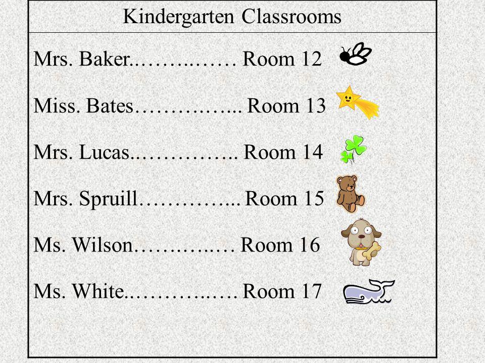 Kindergarten Classrooms Mrs. Baker..……..…… Room 12 Miss.