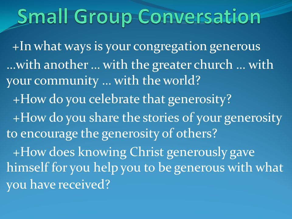 +In what ways is your congregation generous …with another … with the greater church … with your community … with the world.