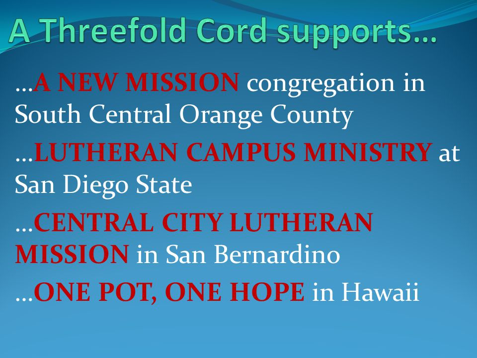 …A NEW MISSION congregation in South Central Orange County …LUTHERAN CAMPUS MINISTRY at San Diego State …CENTRAL CITY LUTHERAN MISSION in San Bernardino …ONE POT, ONE HOPE in Hawaii