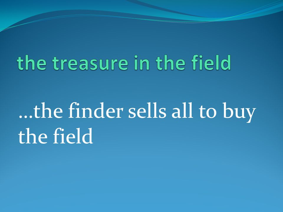 …the finder sells all to buy the field