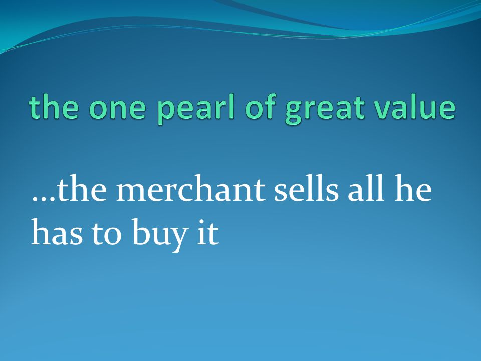 …the merchant sells all he has to buy it