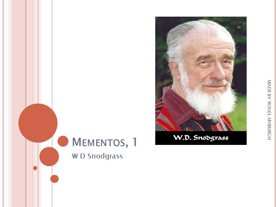 M EMENTOS, 1 W D Snodgrass MADE BY RONEL MYBURGH