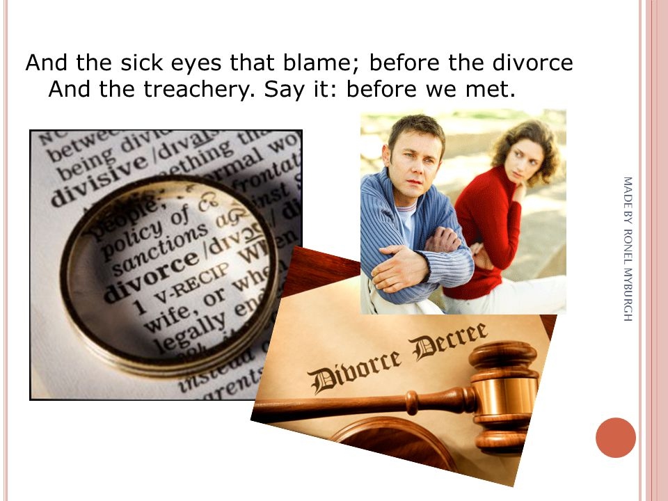 And the sick eyes that blame; before the divorce And the treachery. Say it: before we met. MADE BY RONEL MYBURGH