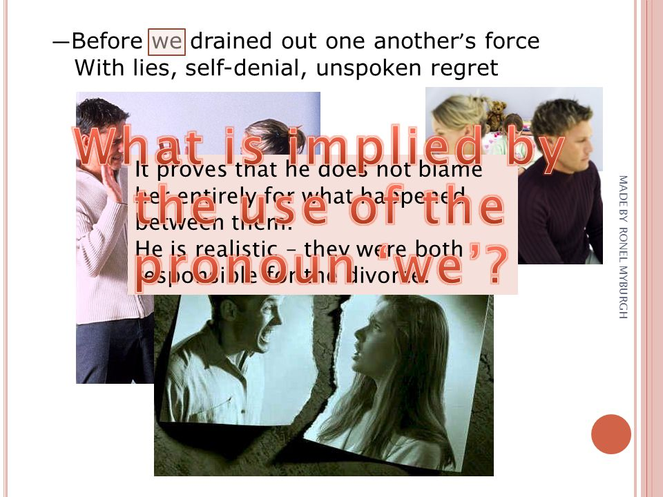 Before we drained out one another s force With lies, self-denial, unspoken regret It proves that he does not blame her entirely for what happened betw