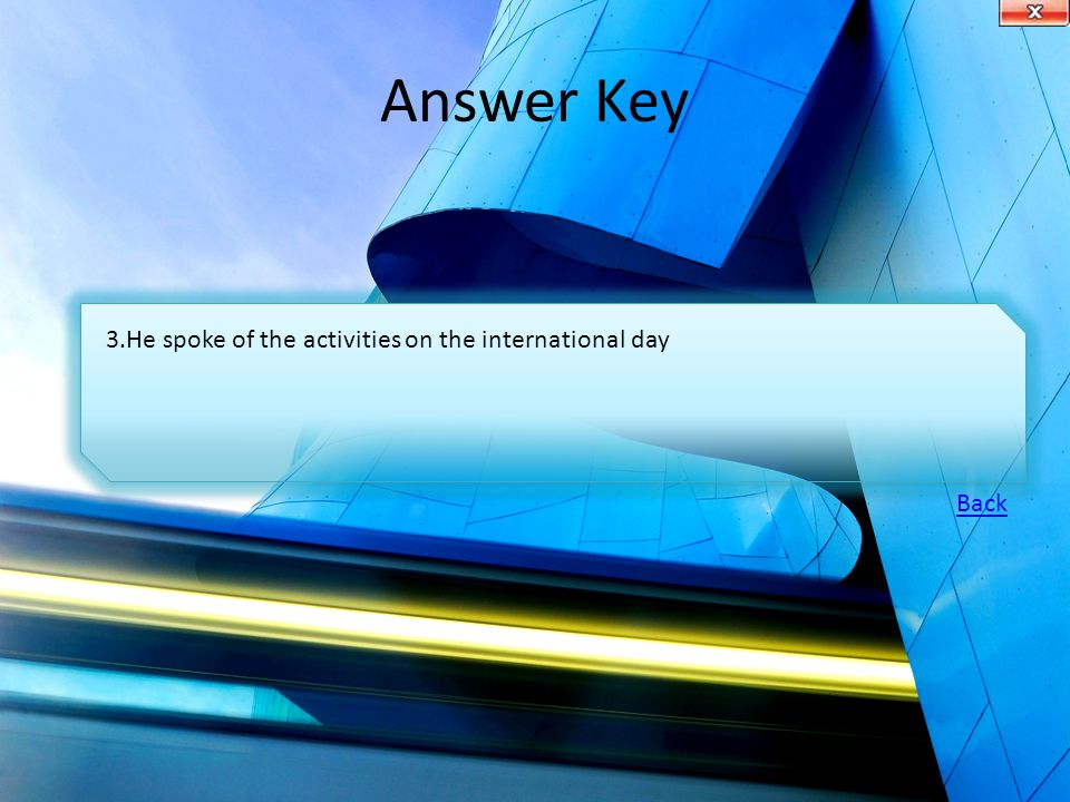 Answer Key 3.He spoke of the activities on the international day Back