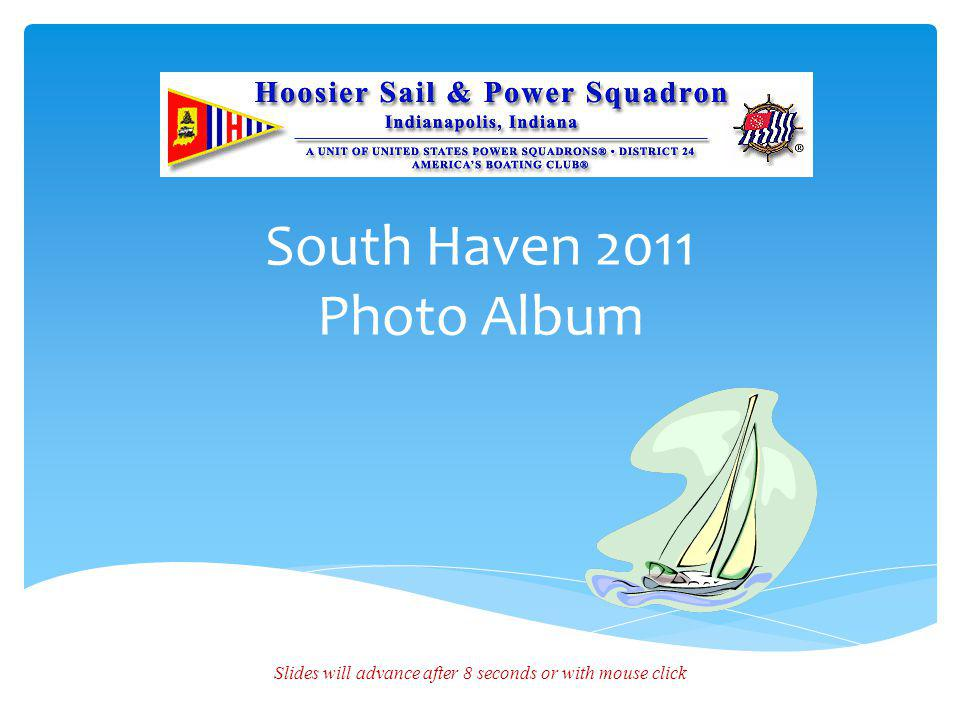 South Haven 2011 Photo Album Slides will advance after 8 seconds or with mouse click