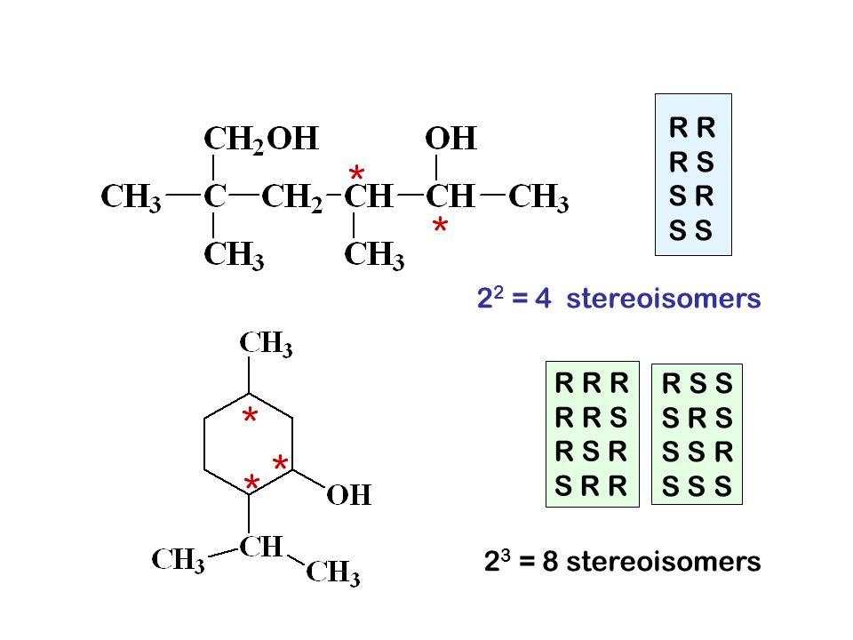 * * 2 2 = 4 stereoisomers R R S S R S * * * 2 3 = 8 stereoisomers R R R R R S R S R S R R R S S S R S S S R S S S