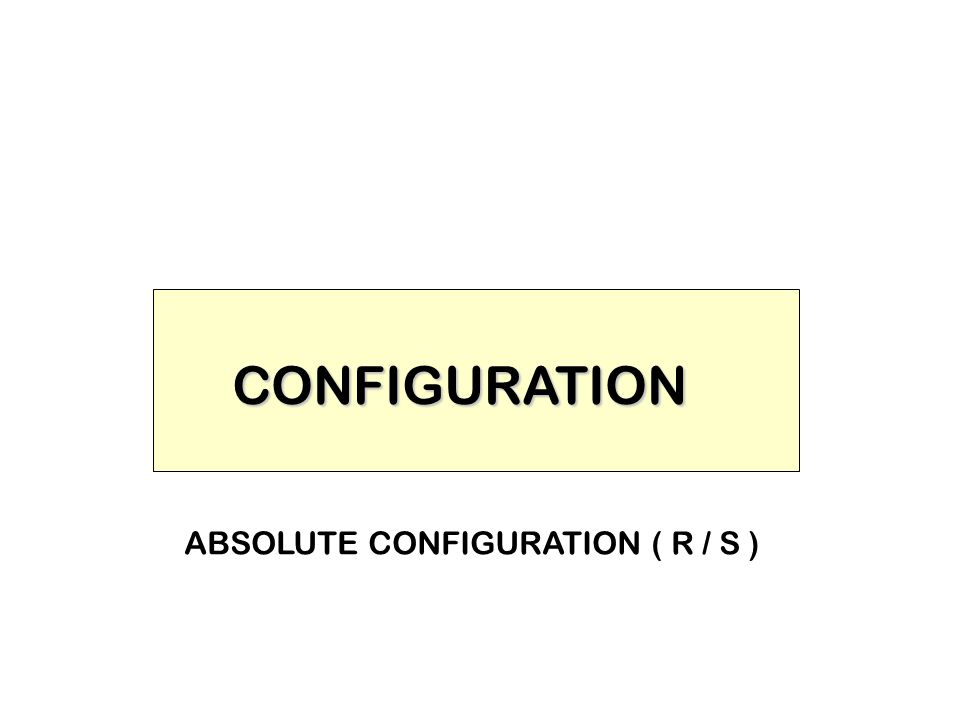CONFIGURATION ABSOLUTE CONFIGURATION ( R / S )