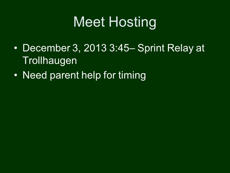 Meet Hosting December 3, 2013 3:45– Sprint Relay at Trollhaugen Need parent help for timing