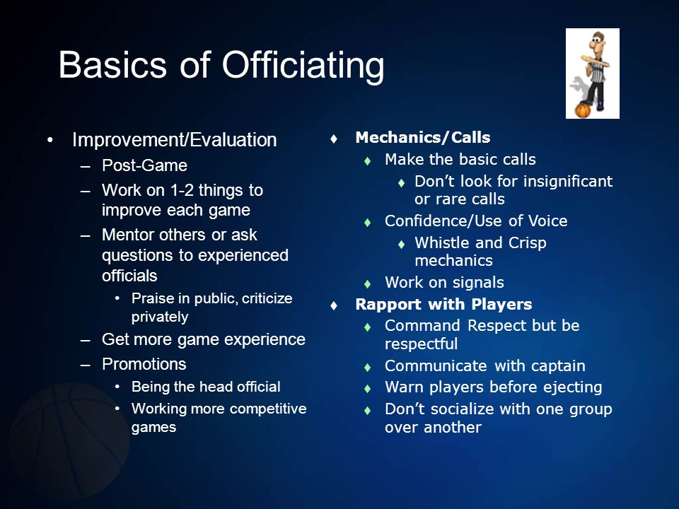 Tips for Officiating Basketball Dont come up with preliminary on block/charge if you both have a whistle.