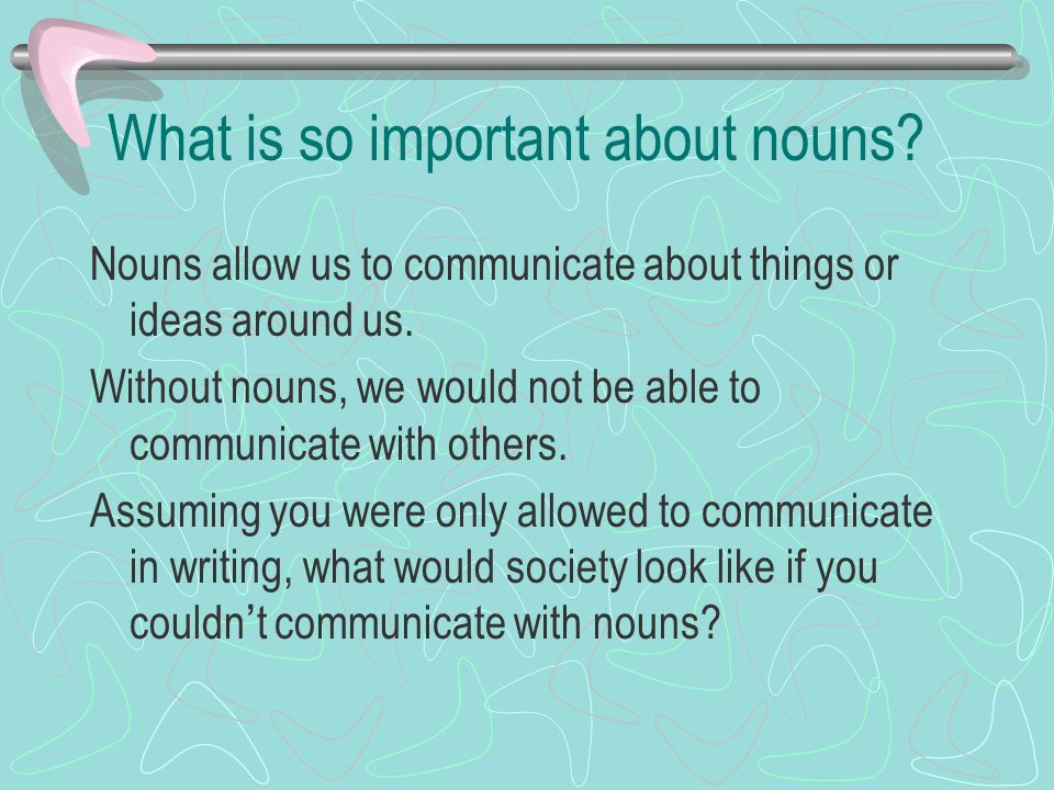 What is the definition for a noun.A noun is a word that names a person, place, thing or idea.