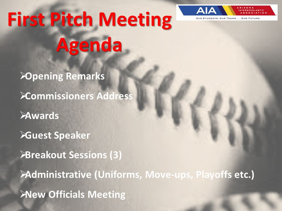 First Pitch Meeting Agenda Opening Remarks Commissioners Address Awards Guest Speaker Breakout Sessions (3) Administrative (Uniforms, Move-ups, Playof