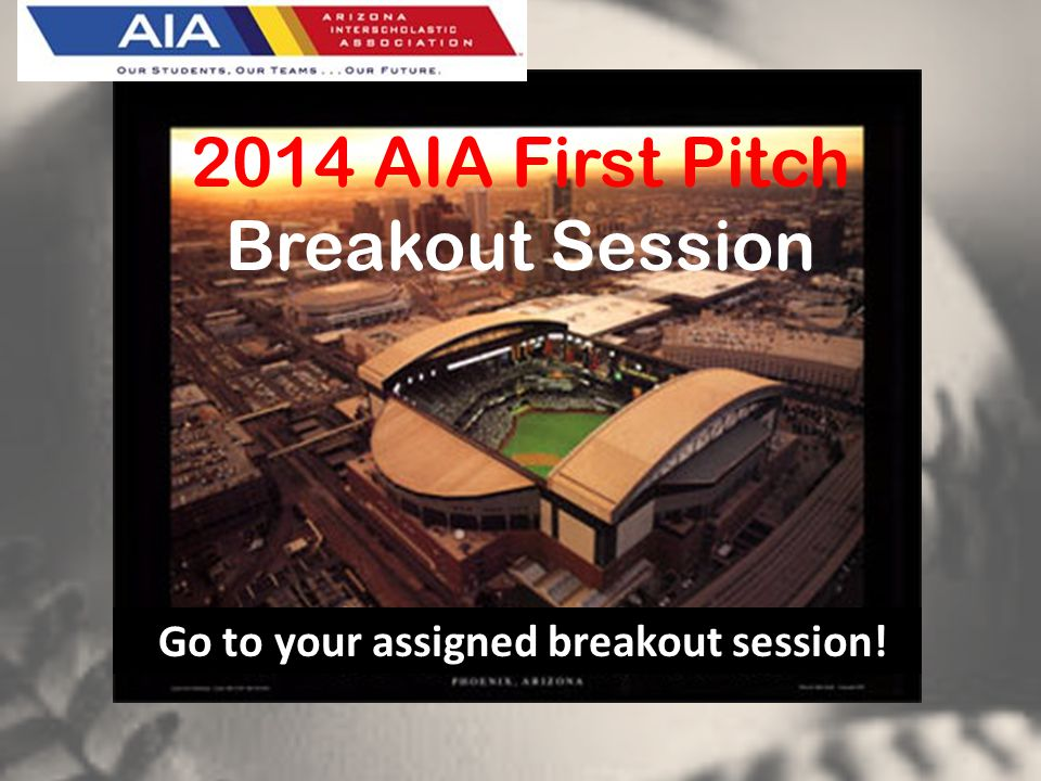 6:00 – 8:30 PM. 2014 AIA First Pitch Breakout Session Go to your assigned breakout session!