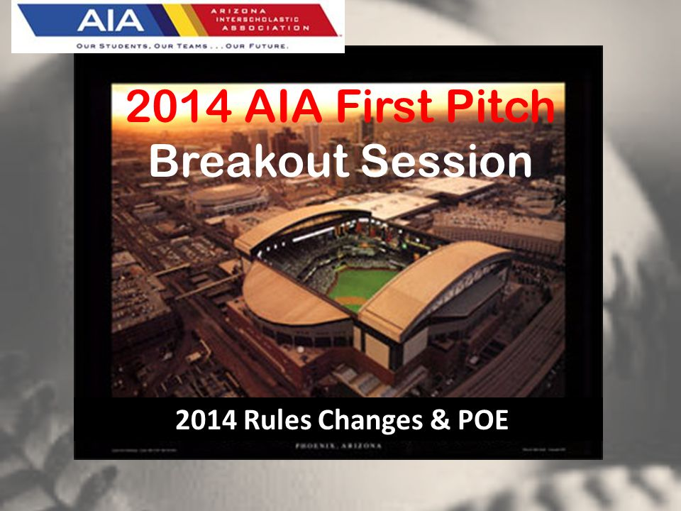 6:00 – 8:30 PM. 2014 AIA First Pitch Breakout Session 2014 Rules Changes & POE