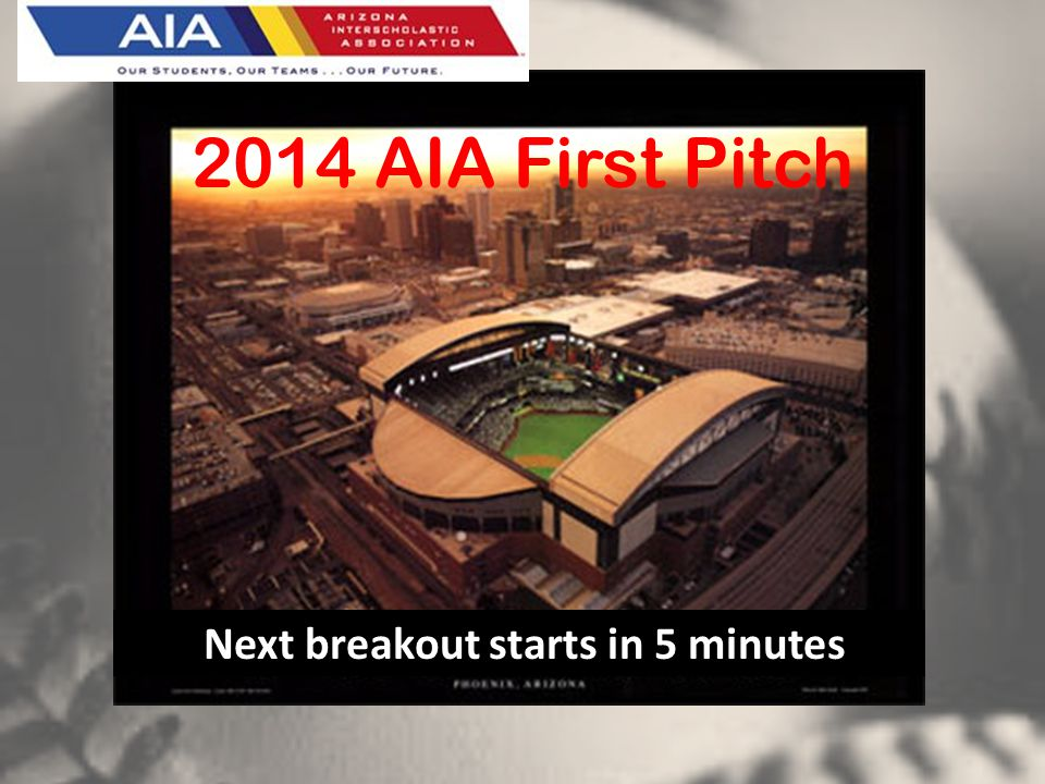 6:00 – 8:30 PM. 2014 AIA First Pitch Next breakout starts in 5 minutes