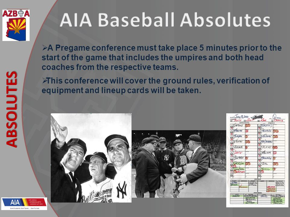 ABSOLUTES A Pregame conference must take place 5 minutes prior to the start of the game that includes the umpires and both head coaches from the respective teams.