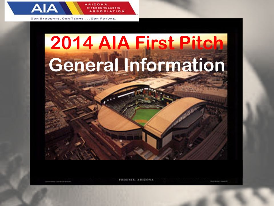 6:00 – 8:30 PM. 2014 AIA First Pitch General Information