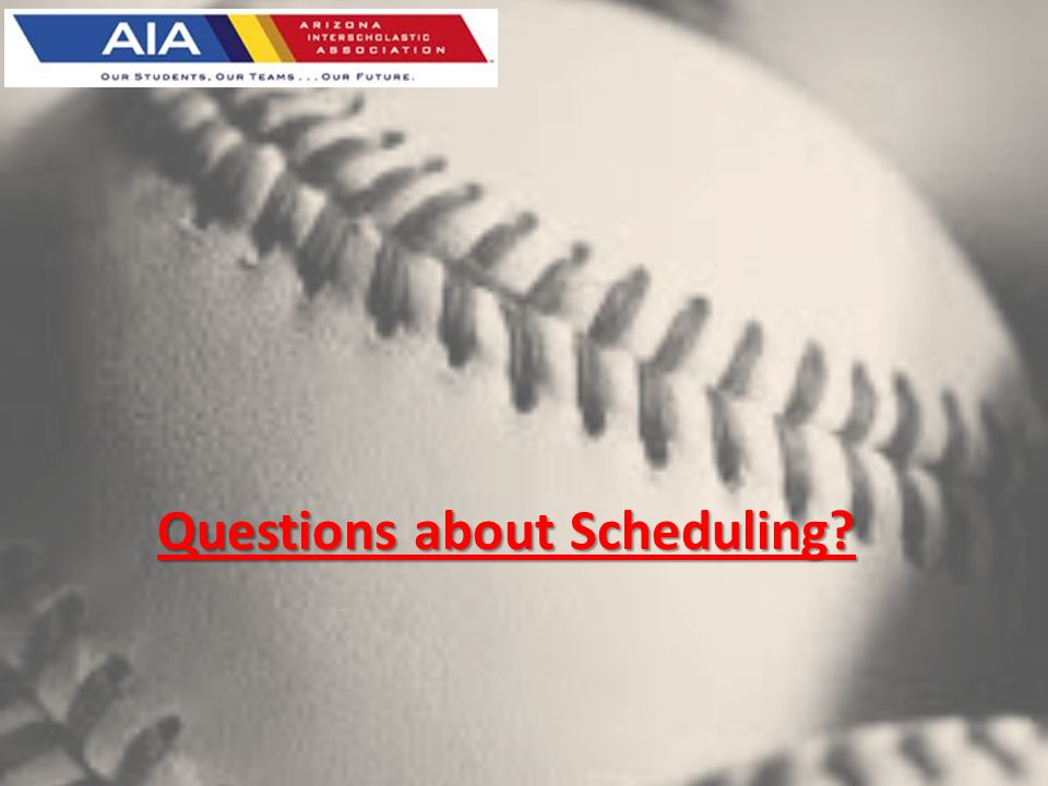 Questions about Scheduling?