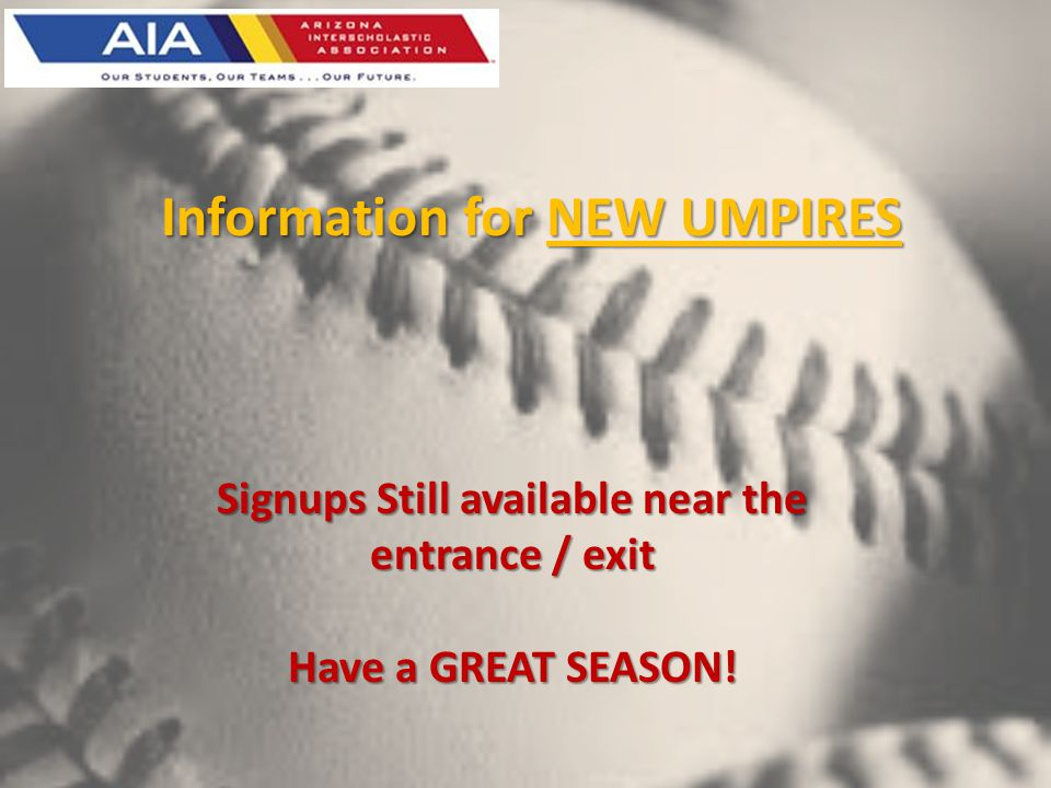 Information for NEW UMPIRES Signups Still available near the entrance / exit Have a GREAT SEASON!