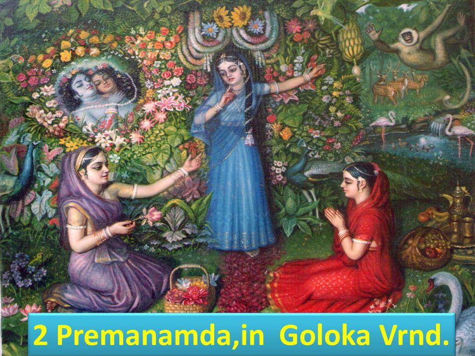 2 Premanamda,in Goloka Vrnd.