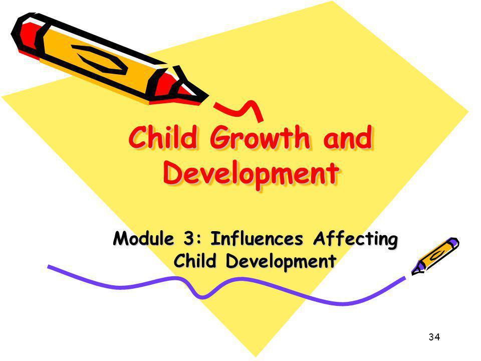 34 Child Growth and Development Module 3: Influences Affecting Child Development