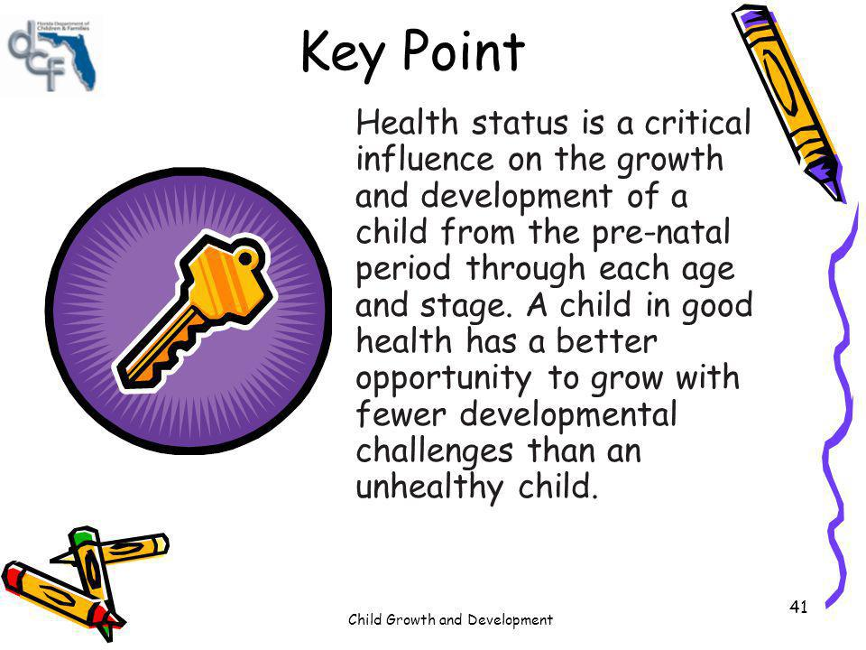 Child Growth and Development 41 Key Point Health status is a critical influence on the growth and development of a child from the pre-natal period thr