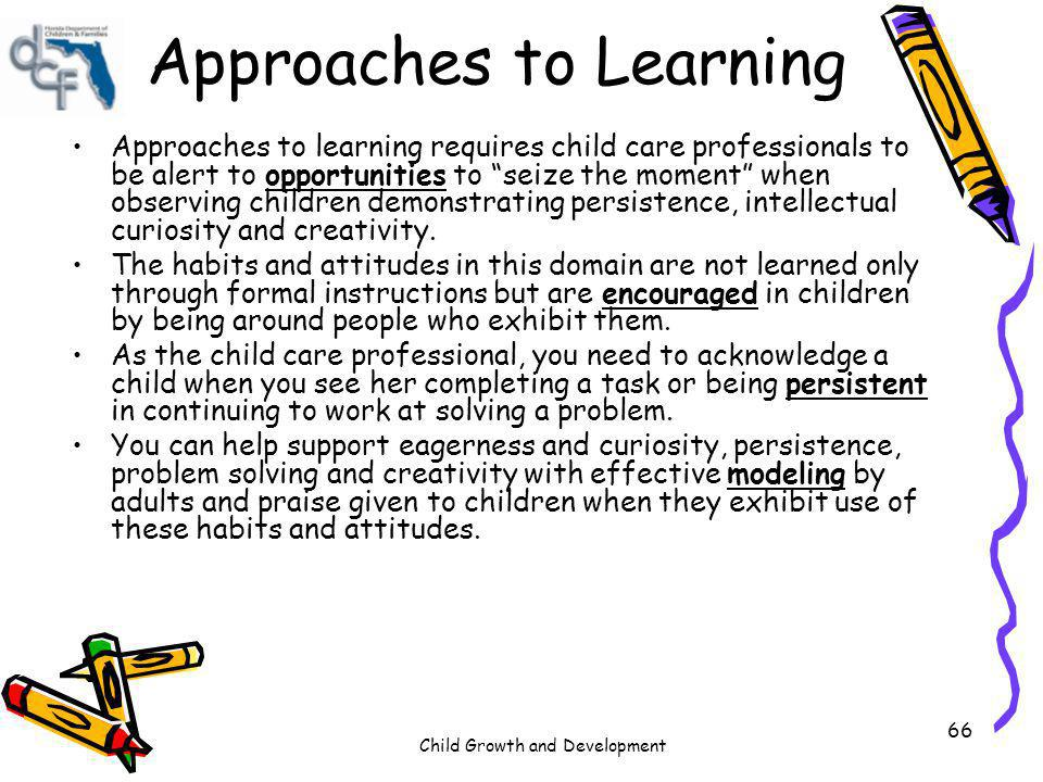 Child Growth and Development 66 Approaches to learning requires child care professionals to be alert to opportunities to seize the moment when observi