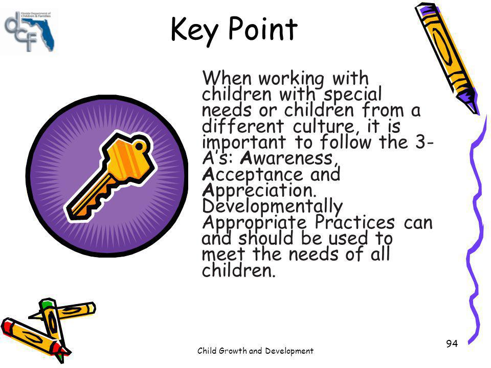 Child Growth and Development 94 Key Point When working with children with special needs or children from a different culture, it is important to follo