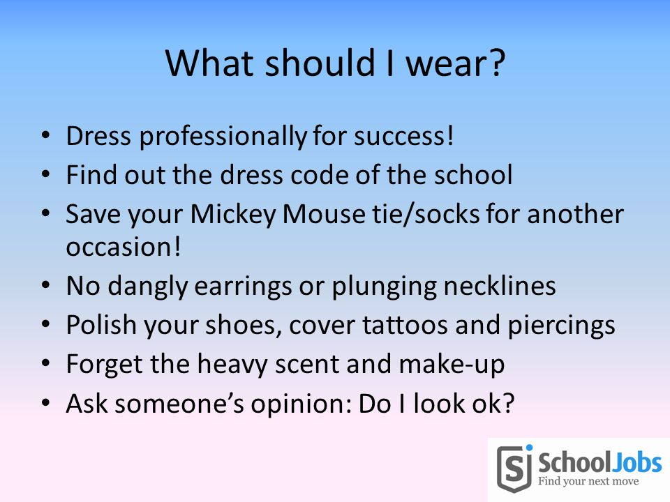 What should I wear. Dress professionally for success.