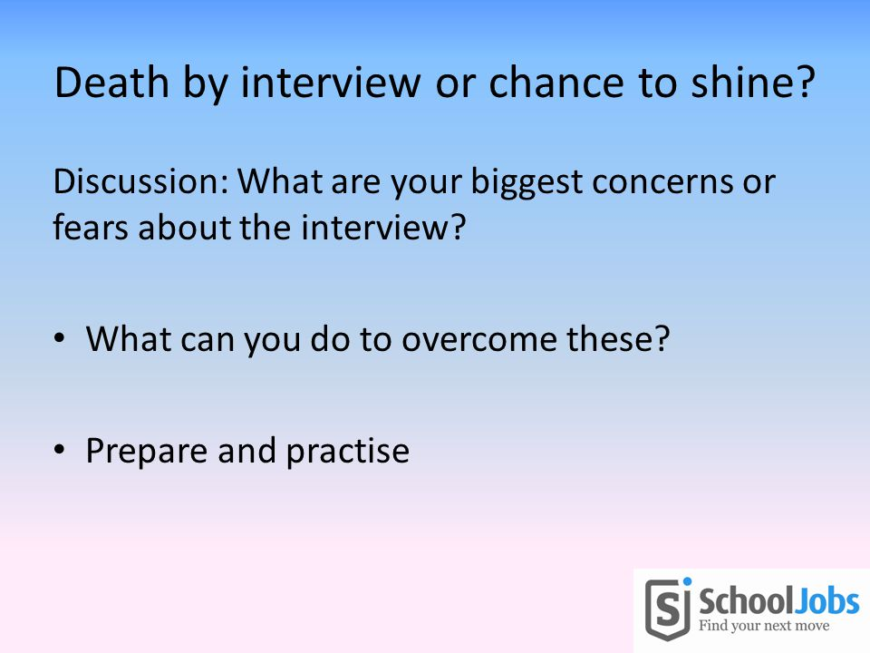 Death by interview or chance to shine.