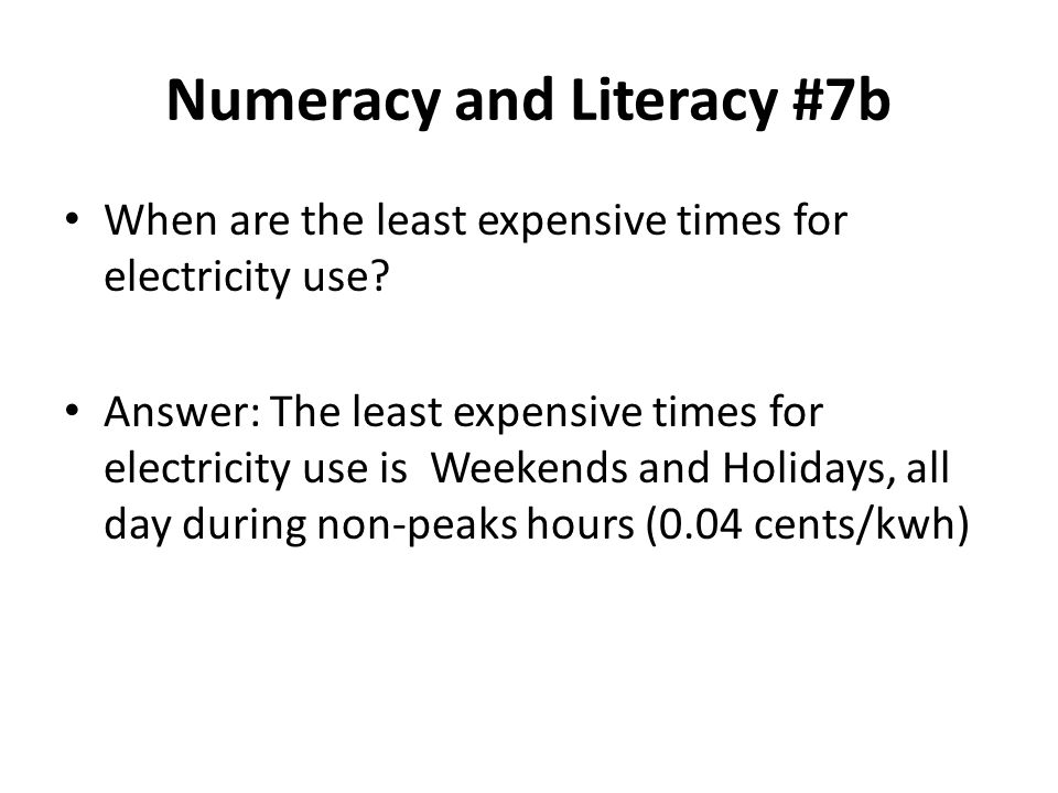 Numeracy and Literacy #7b When are the least expensive times for electricity use.